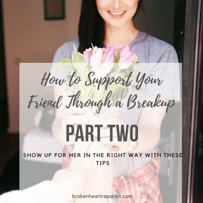 Help a friend through a break-up: part 2