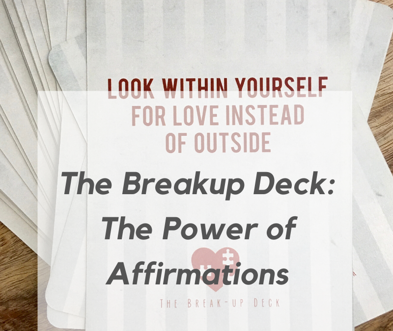 The Break-up Deck: The Power of Affirmations