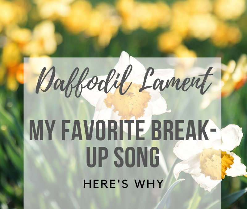 Daffodil Lament: My Favorite Break-up Song