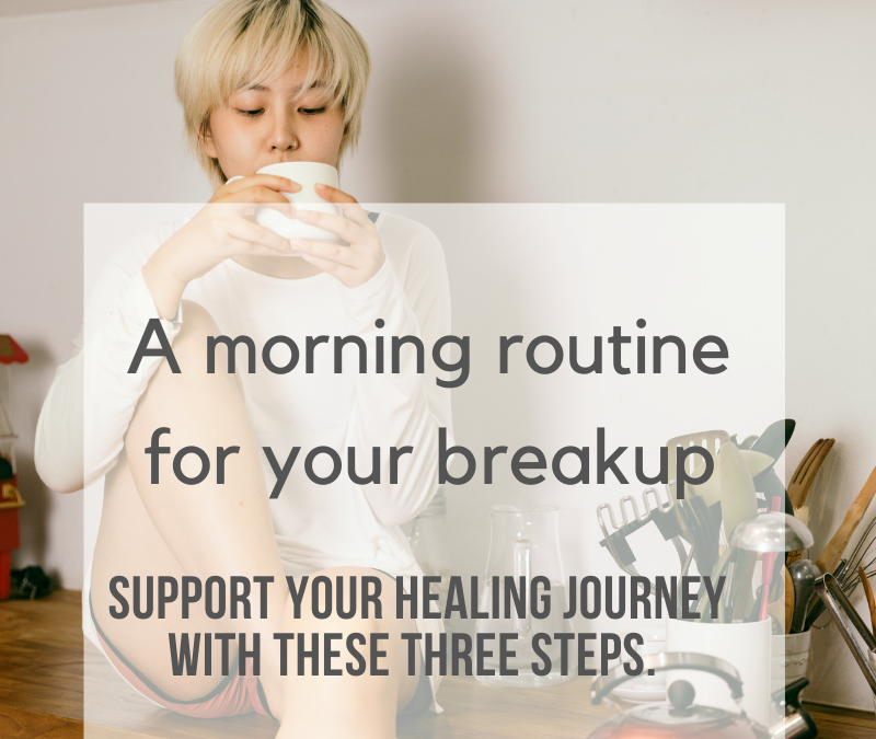 A morning routine for your breakup